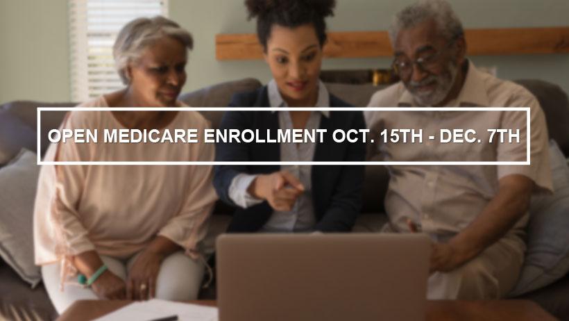Open Medicare Enrollment Oct. 15th - Dec. 7th